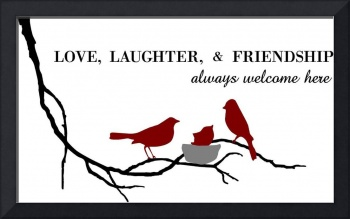 Love, Laughter, & Friendship Always Welcome Here