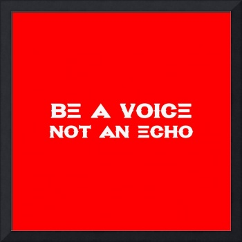 Be a voice not an echo - Life Inspirational Quote