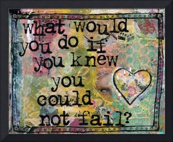 what would you do if you knew you could not fail