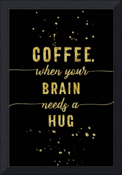 TEXT ART GOLD Coffee - when your brain needs a hug