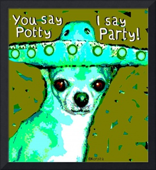 You say Potty, Chihuahua say Party - Funny Dog