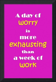 Quotes - A day of worry is more exhausting than a