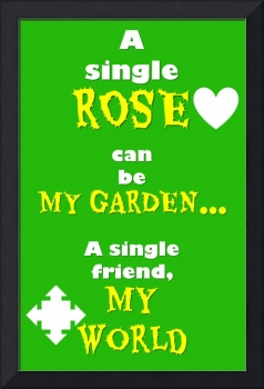 Quotes - A single rose can be my garden... A