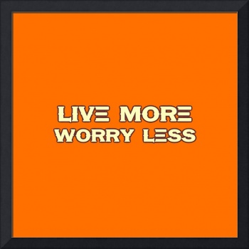 Live more worry less - Life Inspirational Quote 3