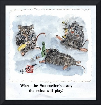 """When the Sommelier's Away, the Mice will Play""©"