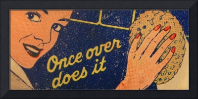 Once Over Does It!!
