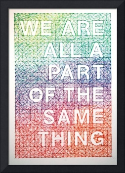 We are all a part of the same thing