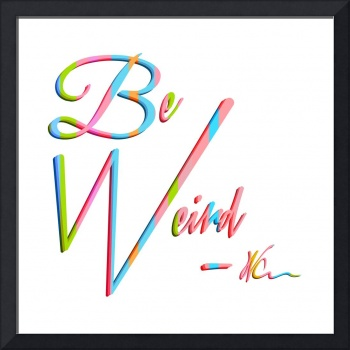 Be Weird | Pop Art
