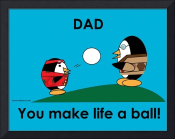Waddles Dad Makes Life A Ball