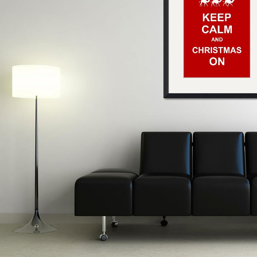 """""""Keep Calm & Christmas On&quot  by Prawny"""