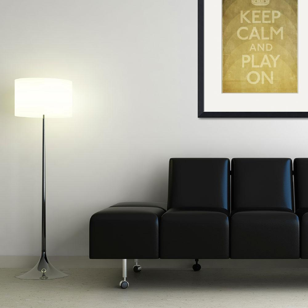 """""""Keep Calm and Play On&quot  (2010) by libertymaniacs"""