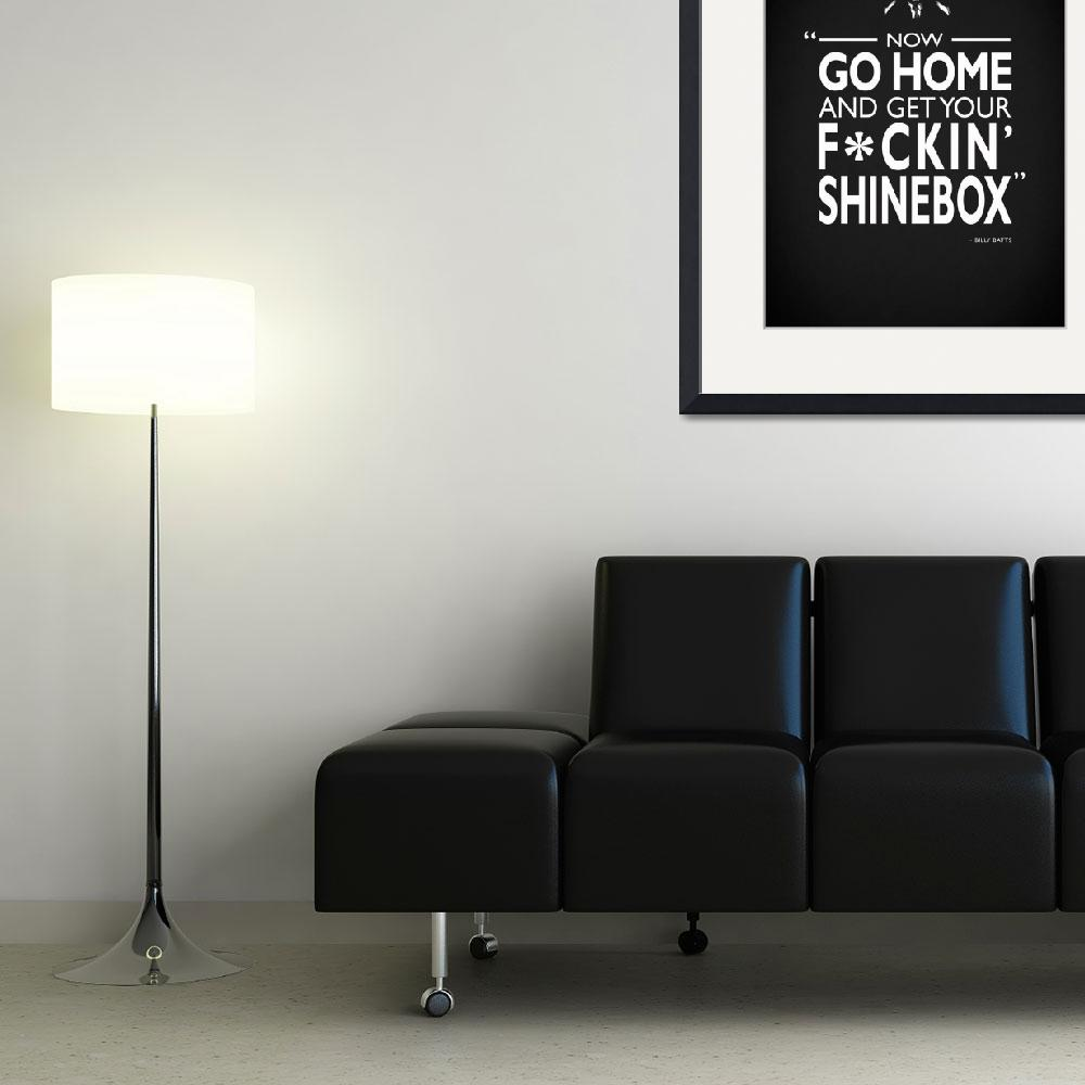 """""""Go Home And Get Your Shinebox""""  by mark-rogan"""