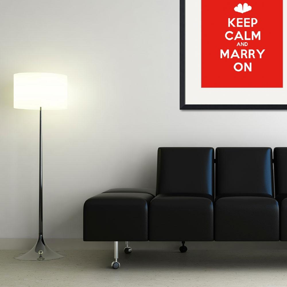 """""""Keep Calm And Marry On, Motivational Poster&quot  by motionage"""