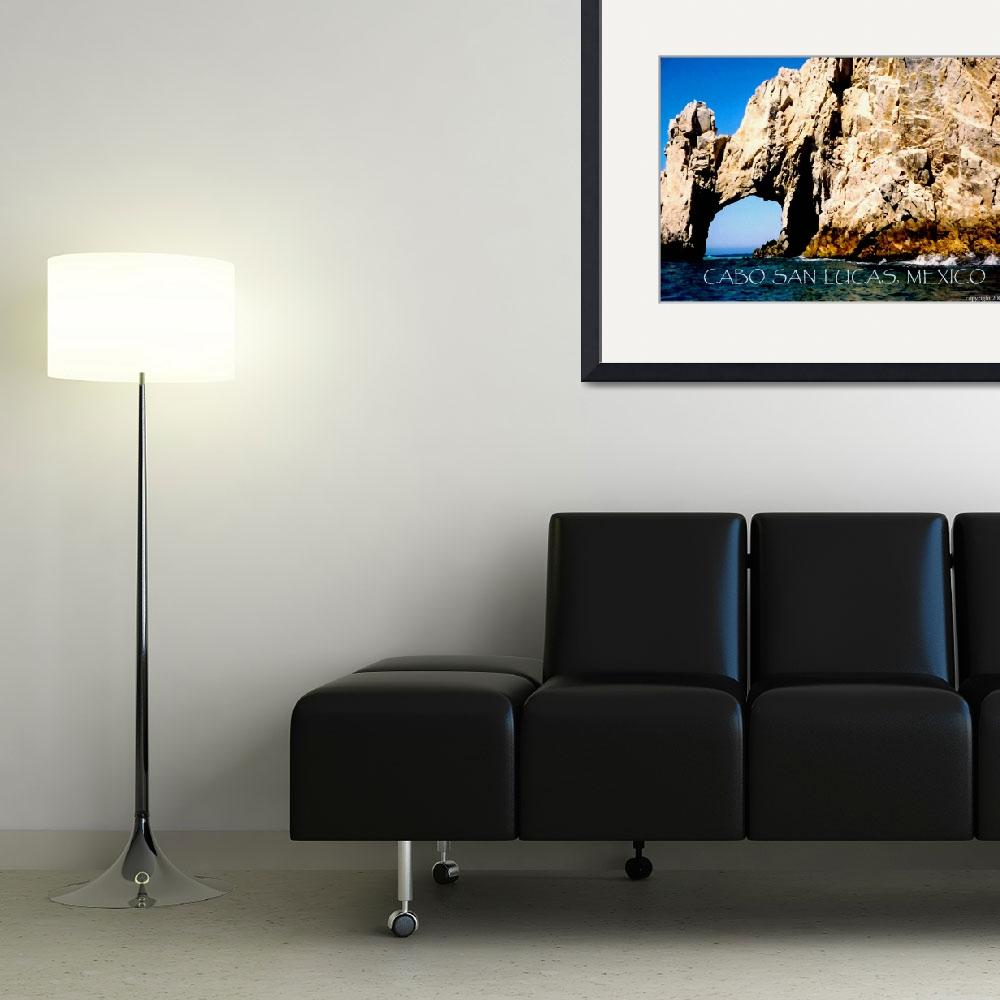 """""""Cabo San Lucas poster&quot  (2008) by rayjacque"""