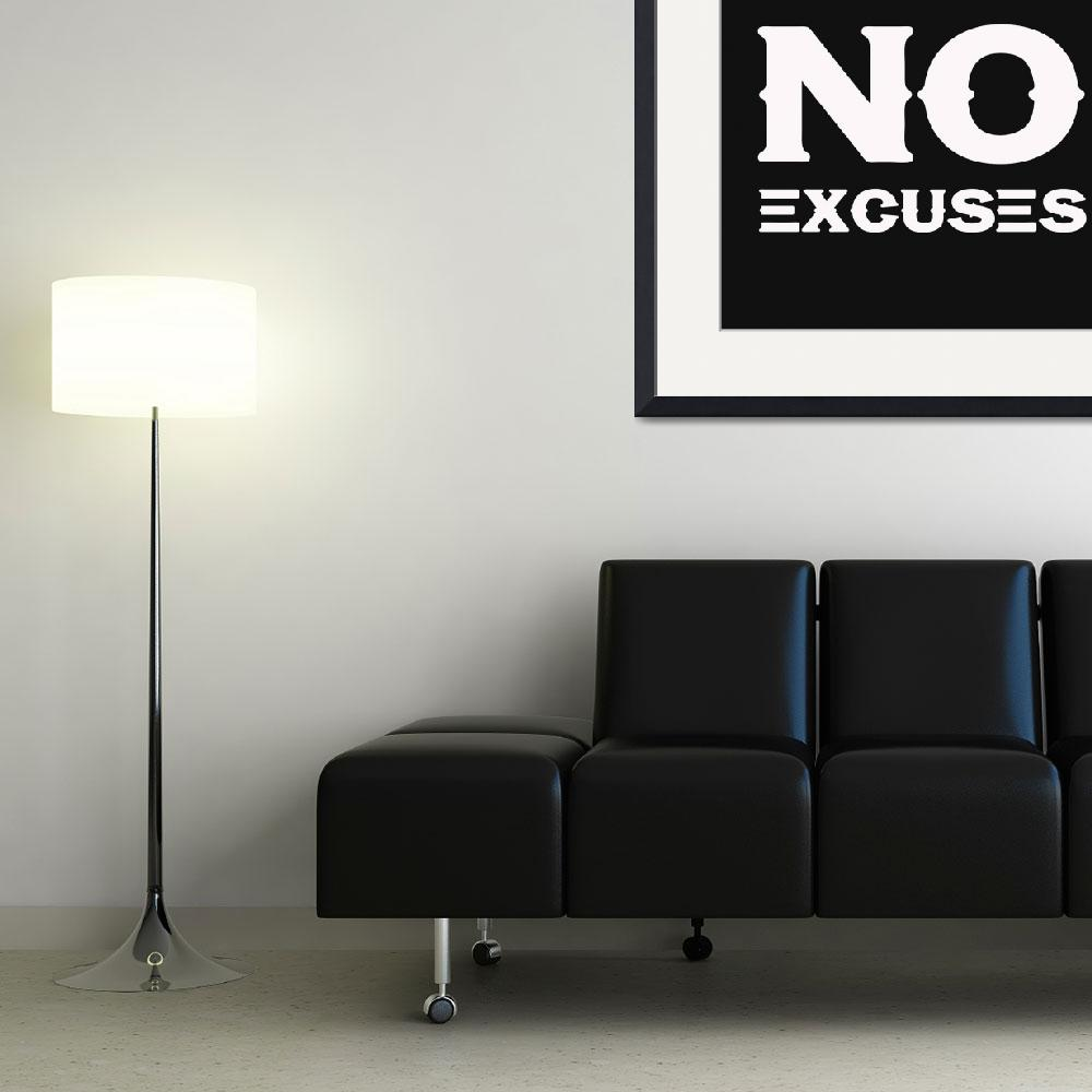 """No Excuses - Motivational and Inspirational Quote&quot  by motionage"