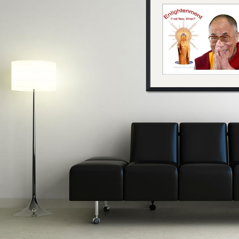 """""""Enligthenment - If not Now, When? - Dalai Lama and&quot  by proSpirit"""