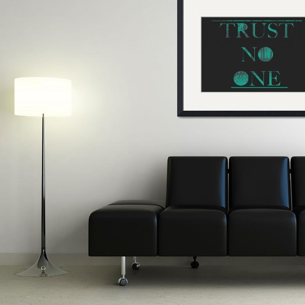 """""""Trust No one&quot  (2011) by BrandonElrod"""