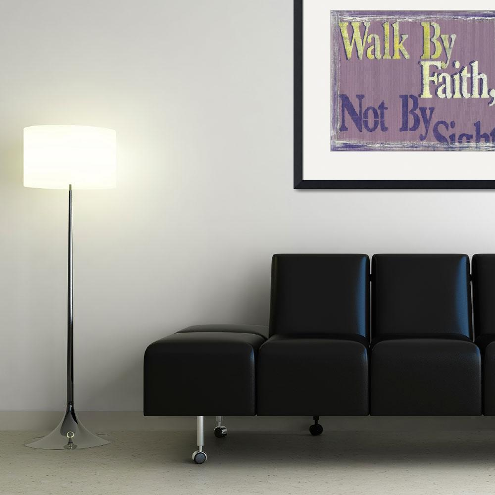 """""""Walk By Faith&quot  (2013) by PjCreates"""