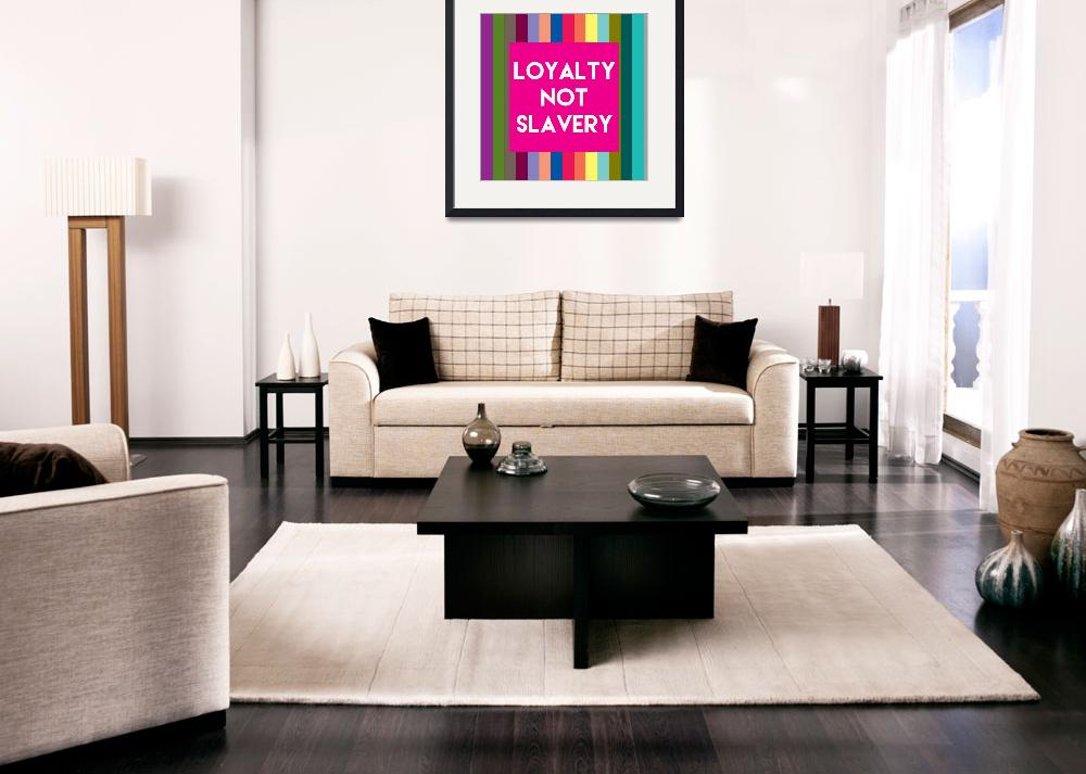 """""""Inspirational Quotes - Loyalty not slavery&quot  by motionage"""