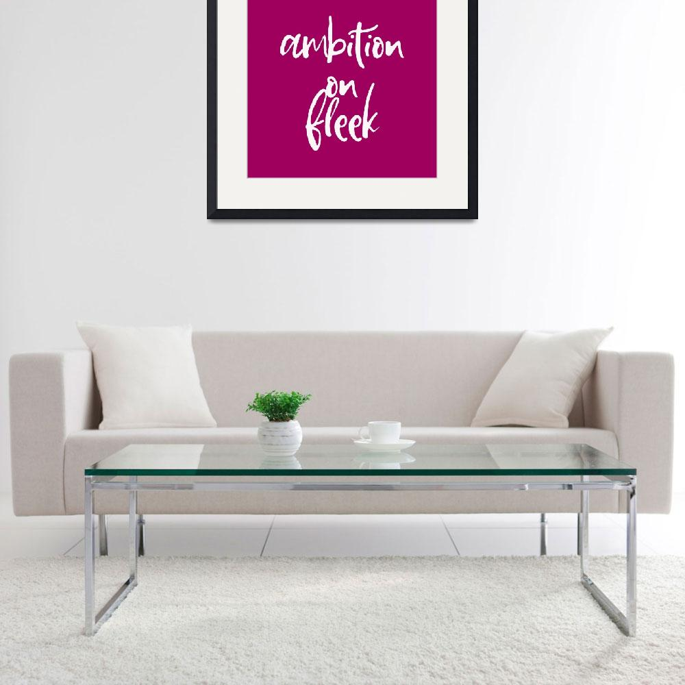 """""""Ambition on Fleek - Motivational and Inspirational""""  by motionage"""