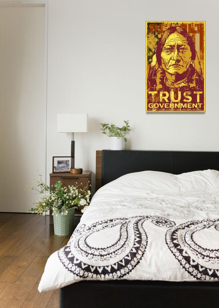"""""""Siting Bull Trust Government Print""""  (2007) by libertymaniacs"""