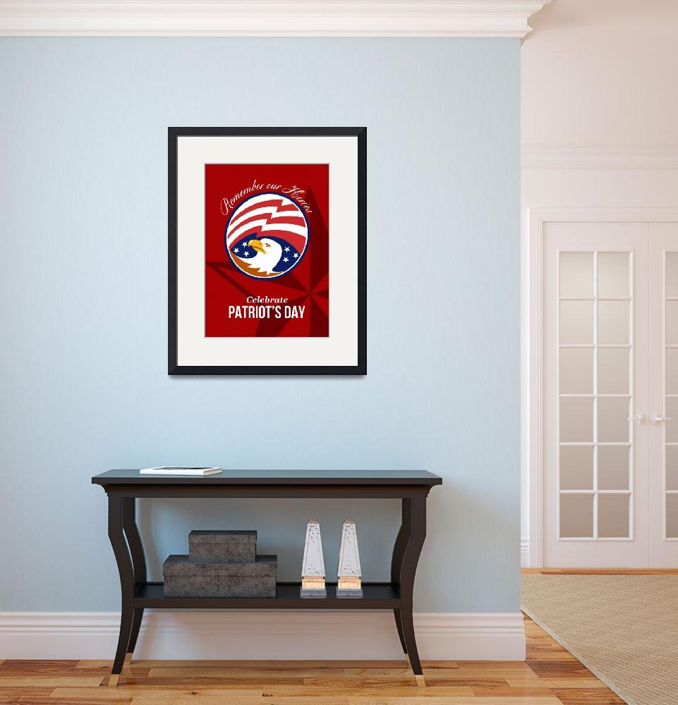 """""""Remember Our Heroes Celebrate Patriots Day Poster&quot  (2014) by patrimonio"""