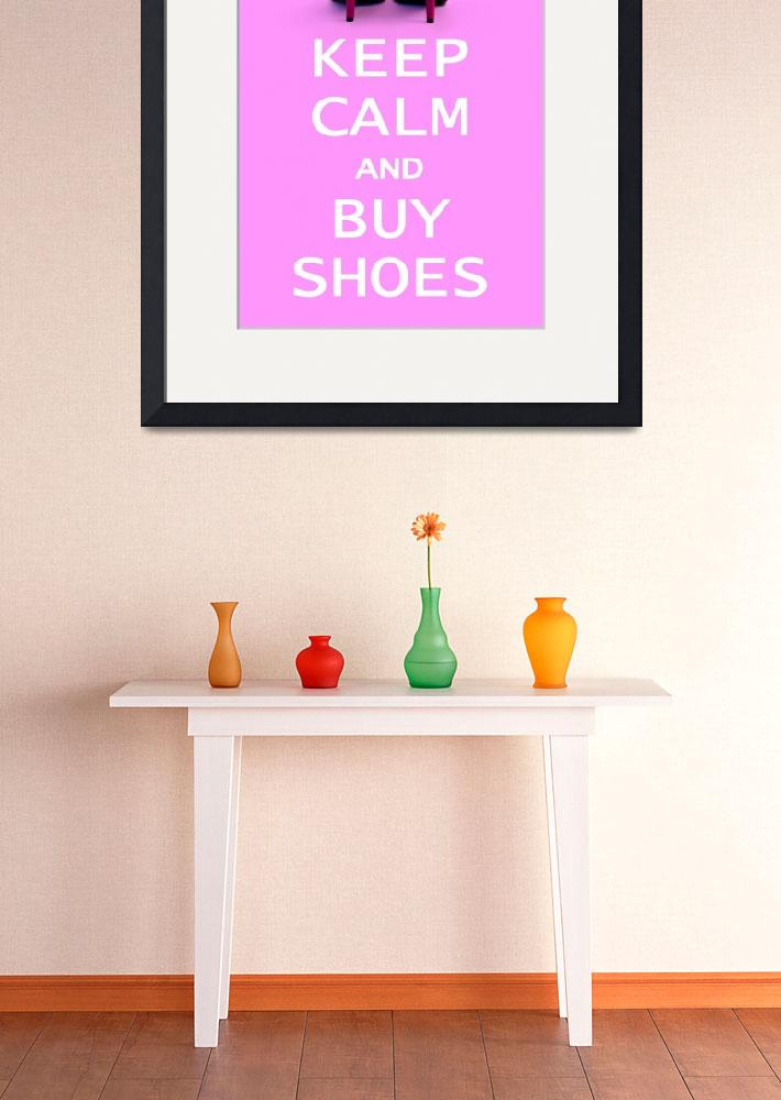 """""""Keep Calm and Buy Shoes&quot  (2012) by NatalieKinnear"""