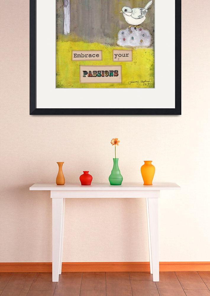 """""""Embrace Your Passions""""  by artlicensing"""