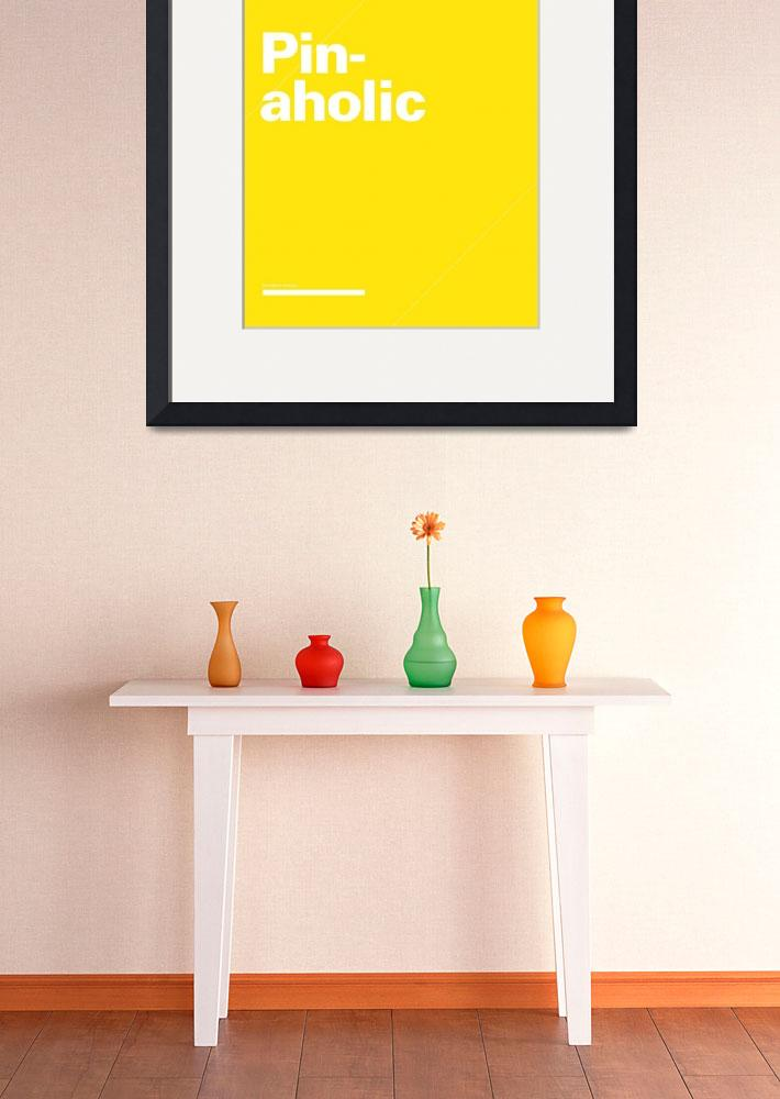 """""""Pinaholic typographic poster - Yellow and White&quot  (2012) by kken"""