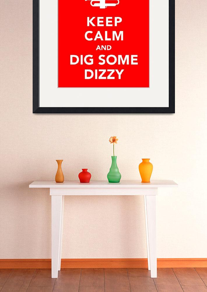 """""""Keep Calm and Dig Some Dizzy&quot  (2011) by redraspus"""
