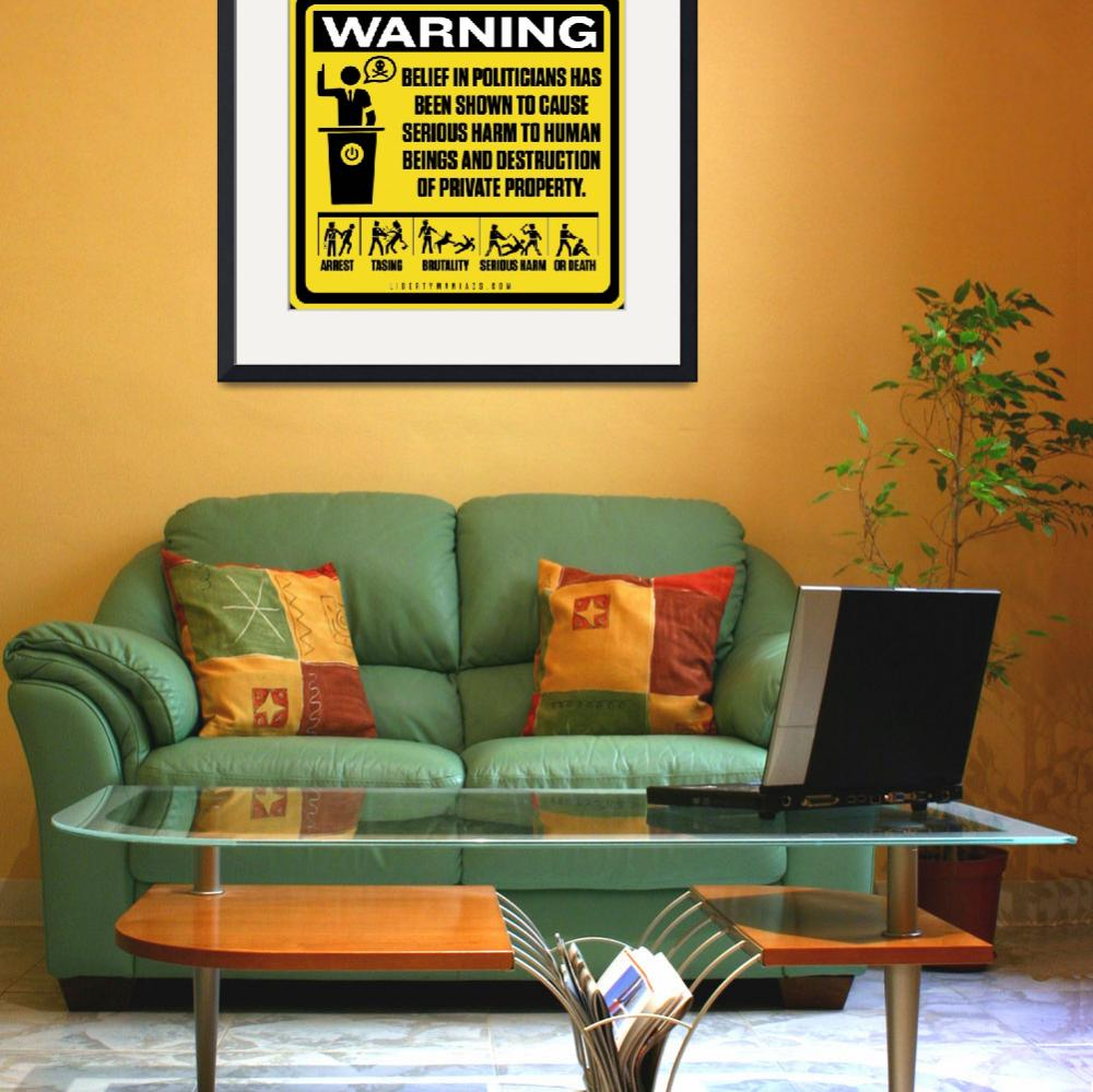 """""""Politician Warning Sign&quot  by libertymaniacs"""