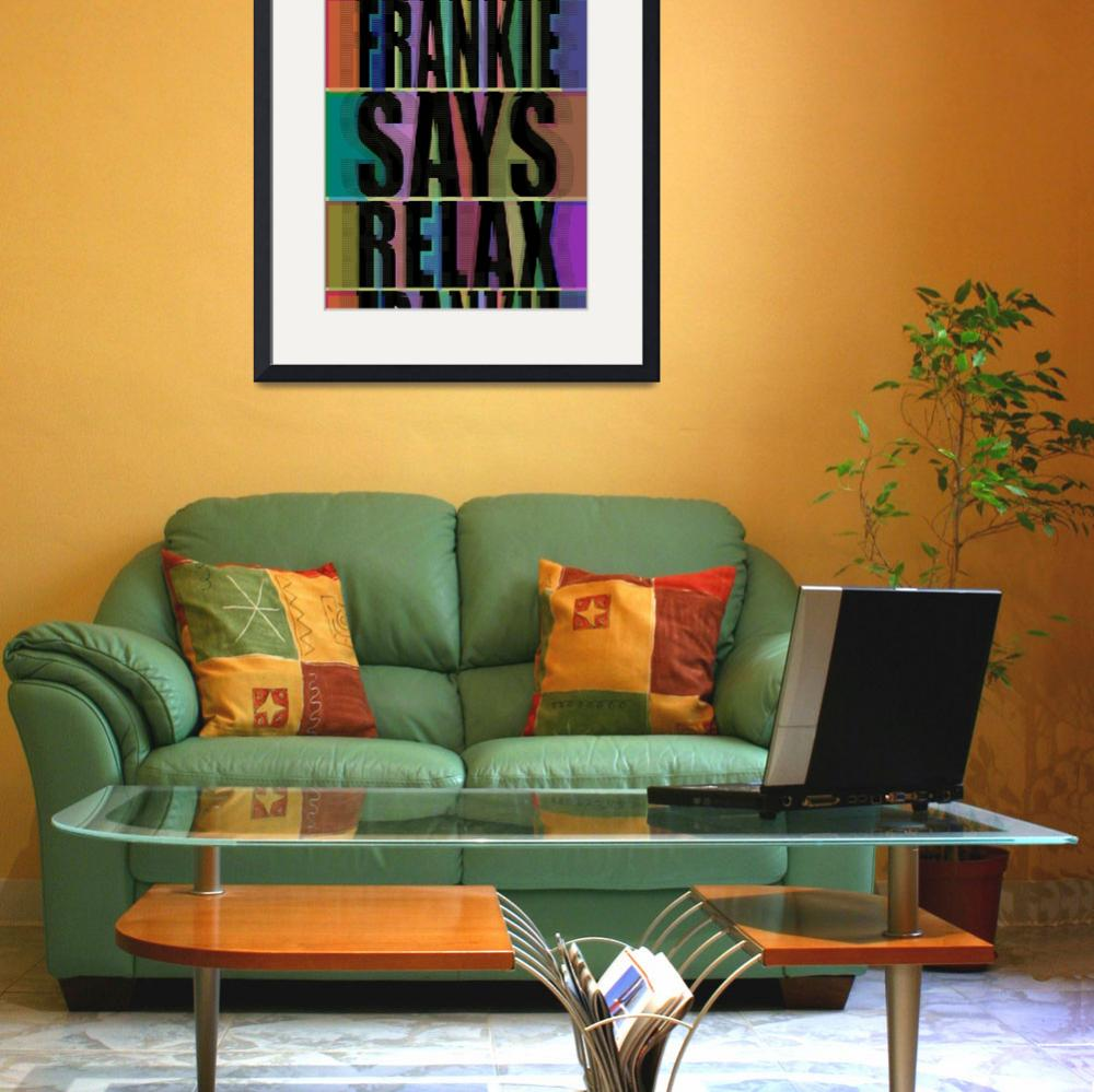"""Frankie Says Relax Frankie Goes To Hollywood&quot  (2014) by RubinoFineArt"