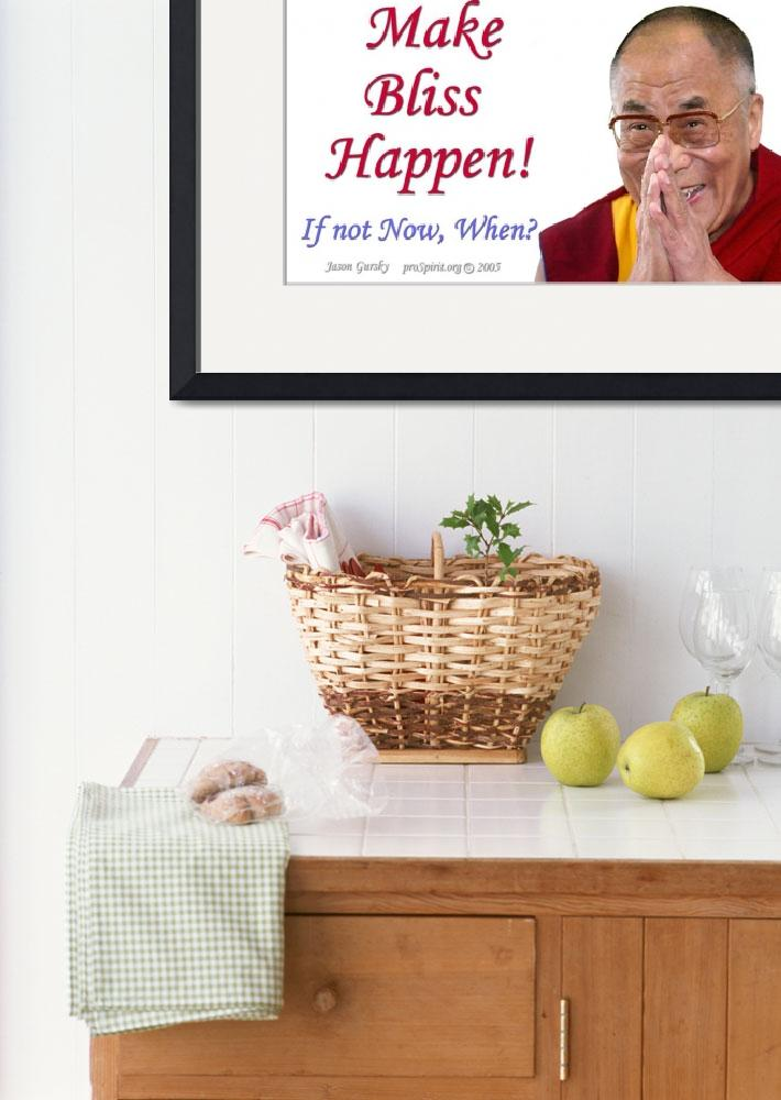 """""""Make Bliss Happen - IF not Now, When? - The Dalai&quot  by proSpirit"""