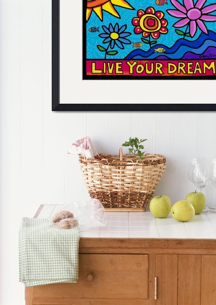 """""""Live Your Dream&quot  by andydooleyart"""