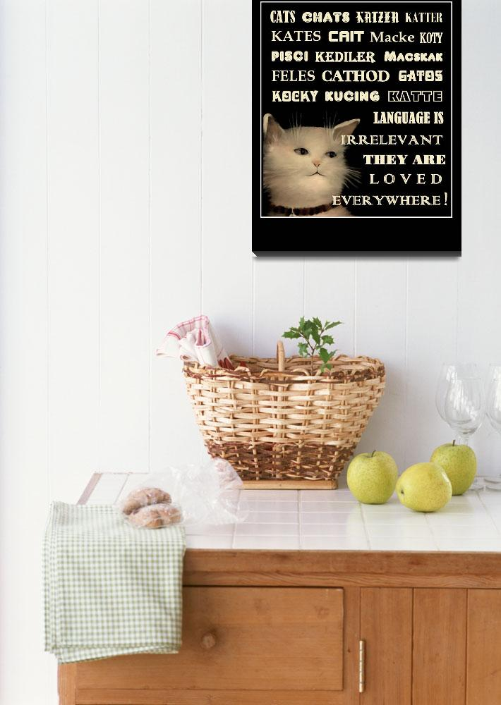 """FELINES POSTER - In Any Language Cats are Loved""  by dianestrain"