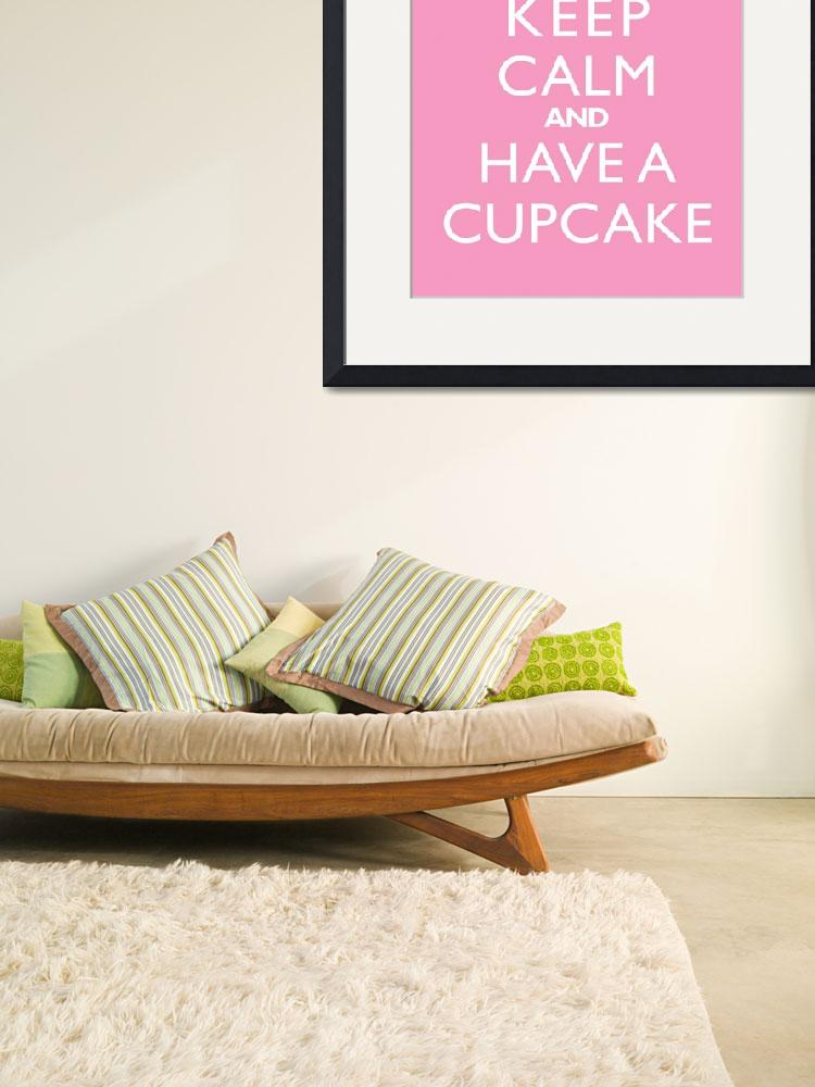 """Keep Calm and have a cupcake PINK&quot  by cjprints"