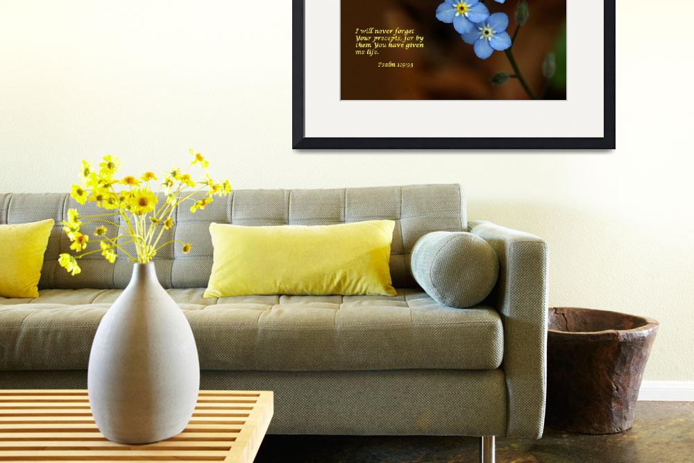 """""""Forget Me Not  """"Psalm 119:93""""""""  by mbryan777"""
