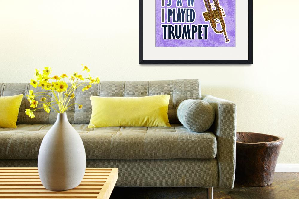 """I Came I Saw I Played Trumpet&quot  (2010) by maryostudio"