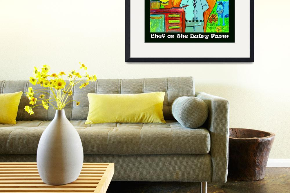 """Chef on The Dairy Farm""  by ArtPrints"