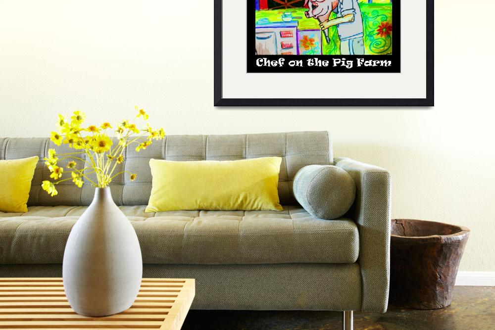"""""""Chef on The Pig Farm&quot  by ArtPrints"""
