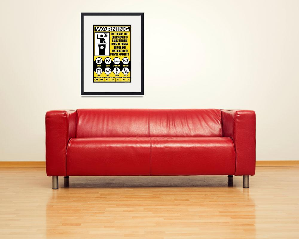 """""""Politician Warning Sign&quot  (2010) by libertymaniacs"""