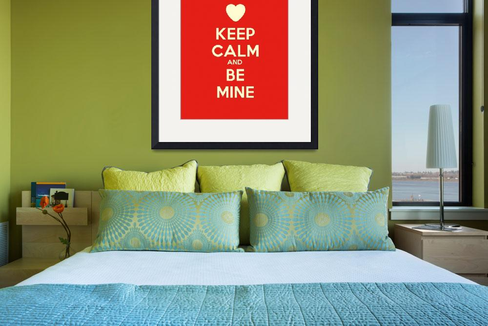 """Keep Calm And Be Mine, Motivational Poster""  by motionage"
