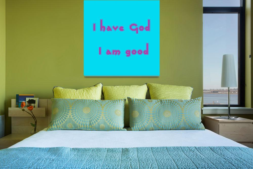 """""""I have God I am good 3&quot  by motionage"""