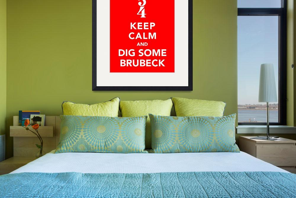 """""""Keep Calm and Dig Some Brubeck&quot  (2011) by redraspus"""