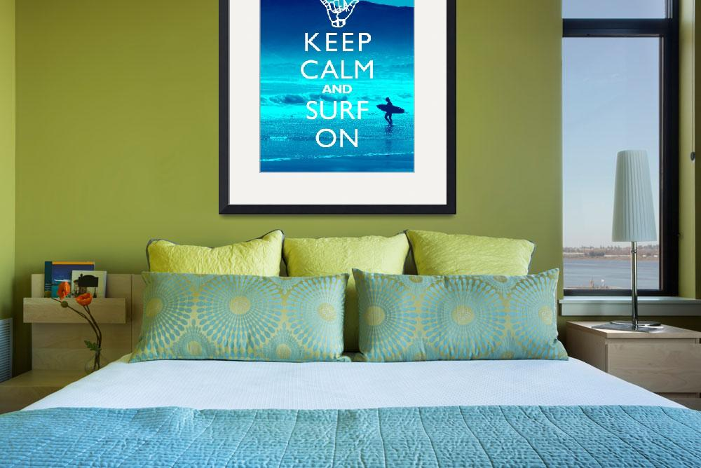 """""""Keep Calm and Surf On&quot  by cjprints"""