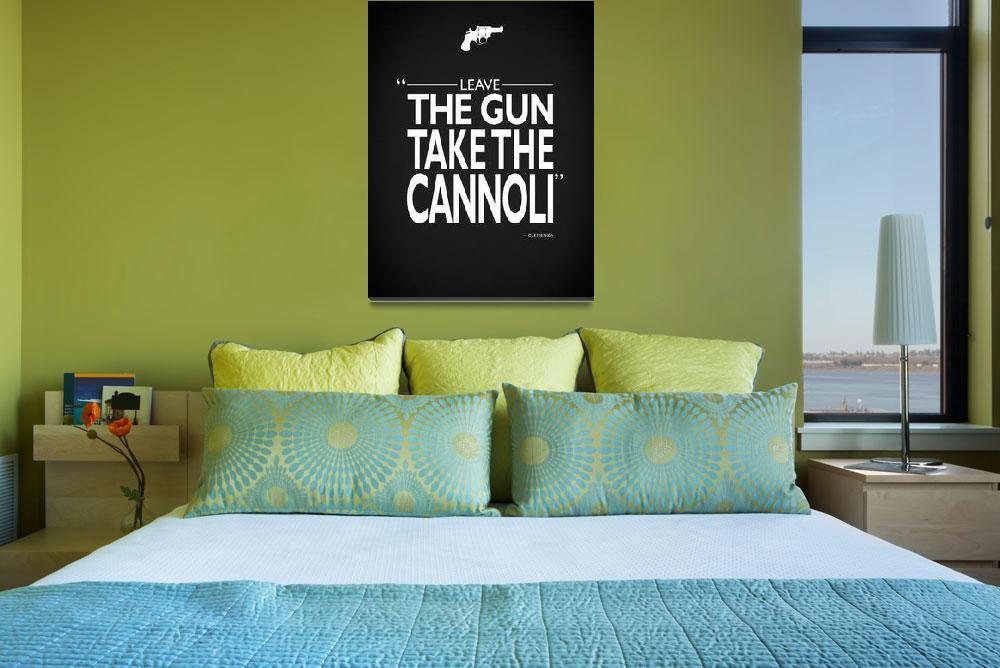 """Leave The Gun Take The Cannoli""  by mark-rogan"