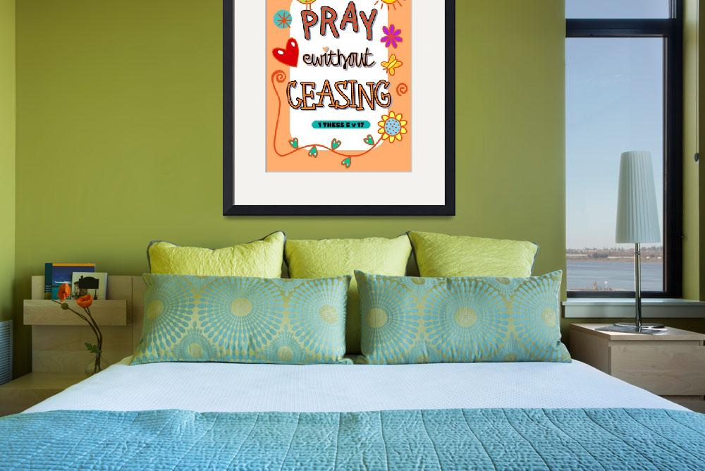 """""""Pray Without Ceasing&quot  by Prawny"""