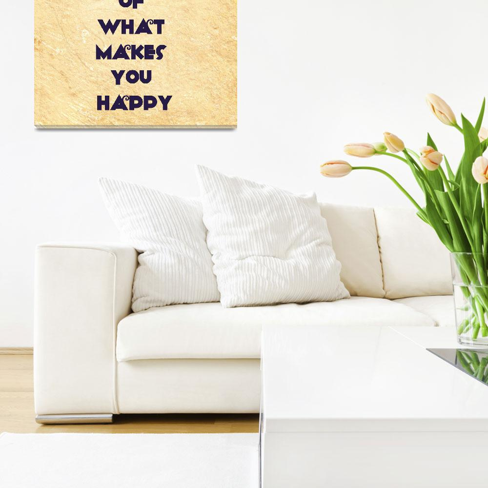 """""""Motivational - do more of what makes you happy""""  by motionage"""
