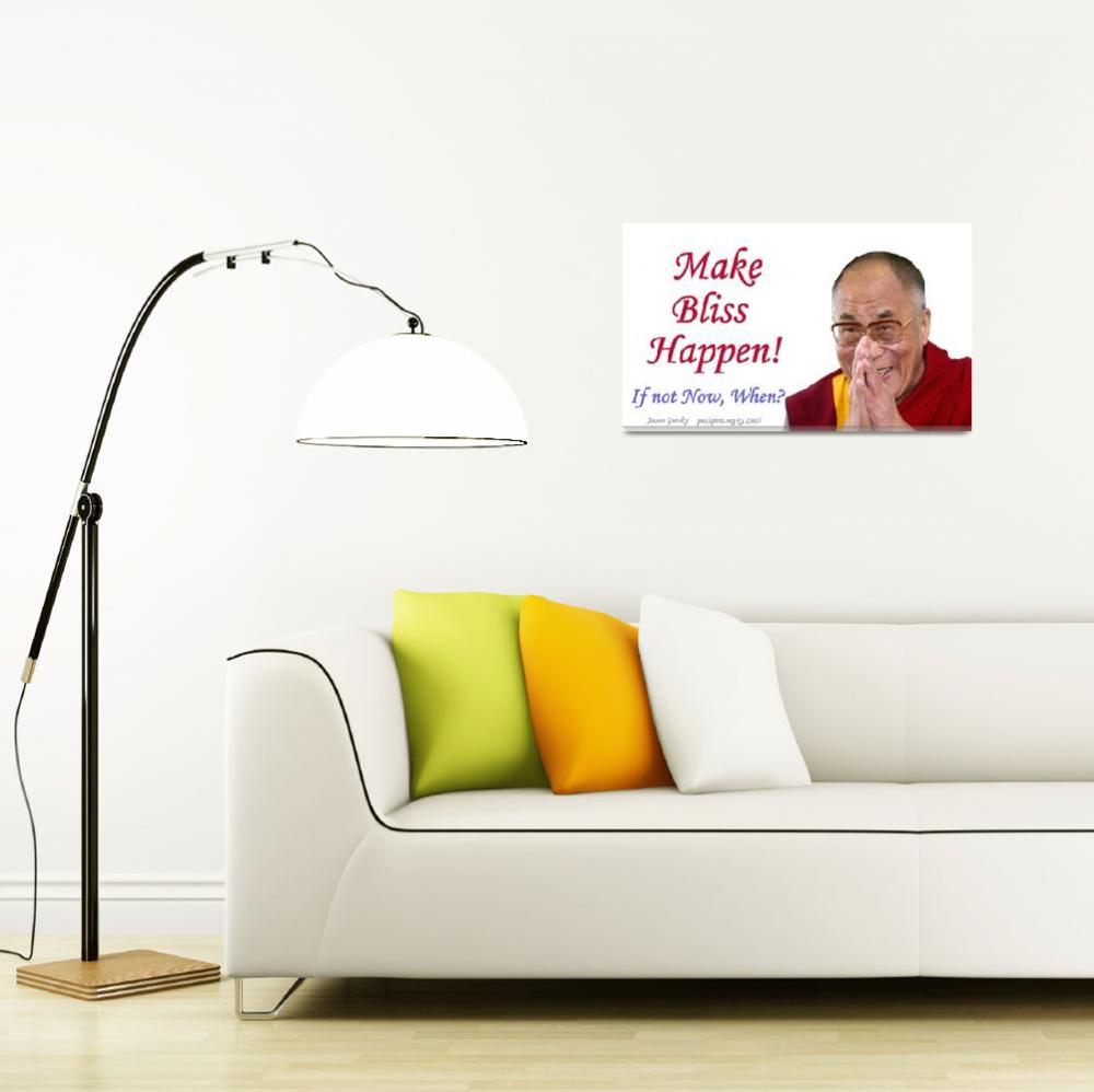 """Make Bliss Happen - IF not Now, When? - The Dalai&quot  by proSpirit"