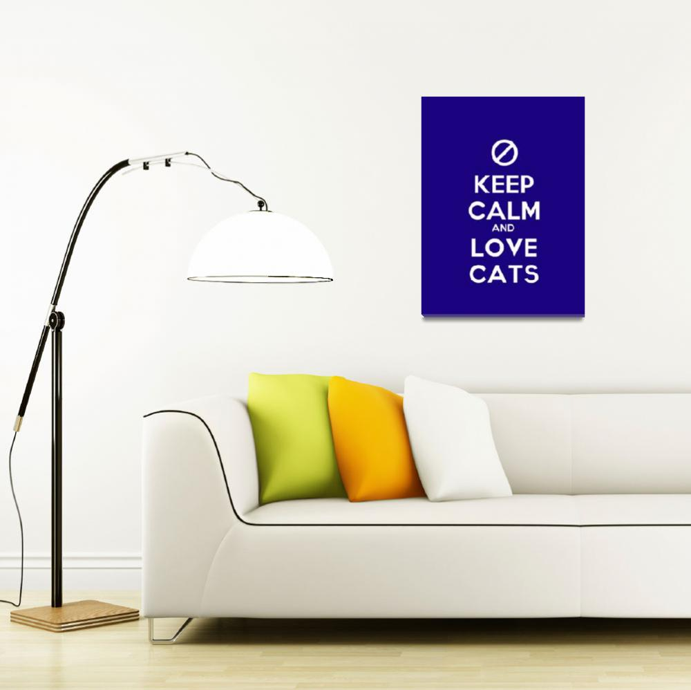 """""""Keep Calm And Love Cats, Motivational Poster&quot  by motionage"""